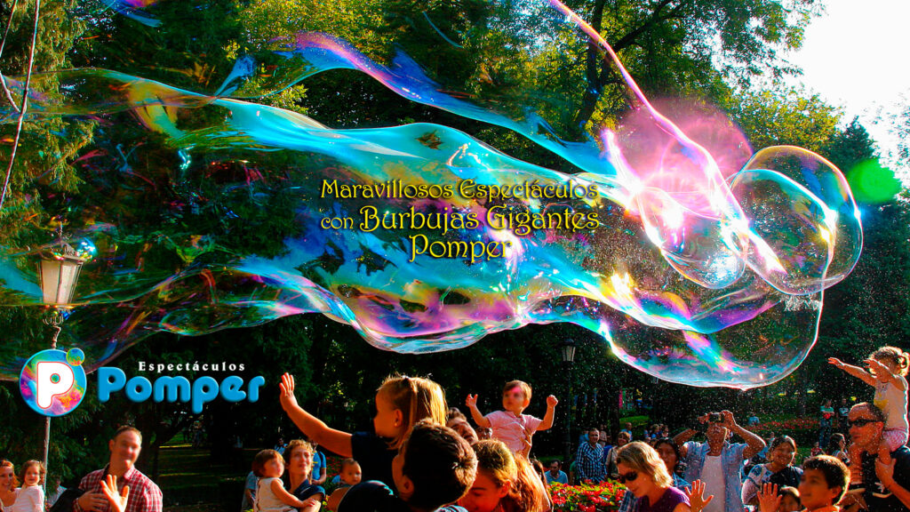 Maravillosos Espectáculos de burbujas gigantes Pomper